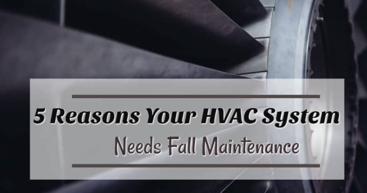5 Reasons Your HVAC System Needs Fall Maintenance